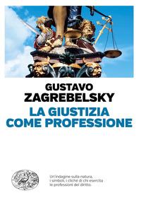 GIUSTIZIA COME PROFESSIONE di ZAGREBELSKY GUSTAVO