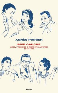 RIVE GAUCHE - ARTE PASSIONE E RINASCITA A PARIGI 1940 - 1950 di POIRIER AGNES