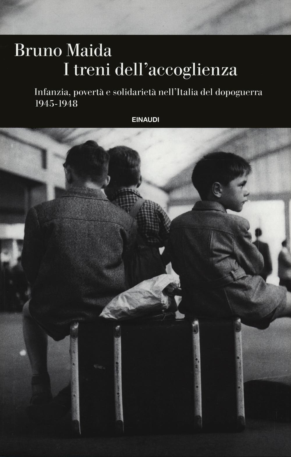 I treni dell'accoglienza. Infanzia, povertà e solidarietà nell'Italia del dopoguerra 1945-1948