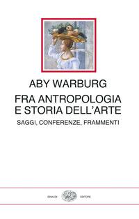 FRA ANTROPOLOGIA E STORIA DELL'ARTE di WARBURG ABY