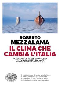 CLIMA CHE CAMBIA L'ITALIA - VIAGGIO IN UN PAESE SCONVOLTO DALL'EMERGENZA CLIMATICA di...