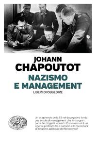 NAZISMO E MANAGEMENT - LIBERI DI OBBEDIRE di CHAPOUTOT JOHANN