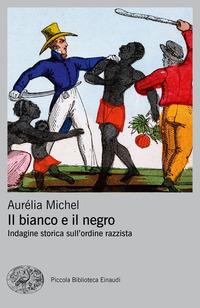 BIANCO E IL NEGRO - INDAGINE STORICA SULL'ORDINE RAZZISTA di MICHEL AURELIA