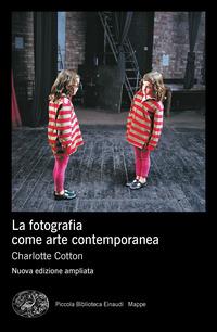 FOTOGRAFIA COME ARTE CONTEMPORANEA - NUOVA EDIZIONE AMPLIATA di COTTON CHARLOTTE