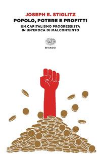 POPOLO POTERE E PROFITTI - UN CAPITALISMO PROGRESSISTA IN UN'EPOCA DI MALCONTENTO di...