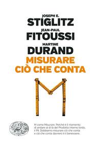 MISURARE CIO' CHE CONTA di STIGLITZ - FITOUSSI - DURAND
