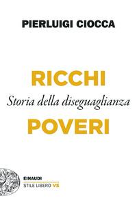 RICCHI POVERI - STORIA DELLA DISEGUAGLIANZA di CIOCCA PIERLUIGI
