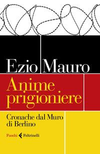Copertina di: Anime prigioniere. Cronache dal muro di Berlino