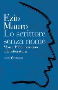 SCRITTORE SENZA NOME - MOSCA 1966 PROCESSO ALLA LETTERATURA di MAURO EZIO