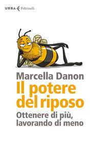 POTERE DEL RIPOSO - OTTENERE DI PIU' LAVORANDO DI MENO di DANON MARCELLA