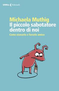 PICCOLO SABOTATORE DENTRO DI NOI - COME STANARLO E FARSELO AMICO di MUTHIG MICHAELA