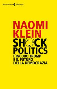 Copertina di: Shock politics. L'incubo Trump e il futuro della democrazia