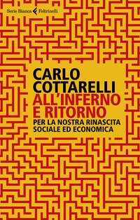ALL'INFERNO E RITORNO - PER LA NOSTRA RINASCITA SOCIALE ED ECONOMICA di COTTARELLI CARLO