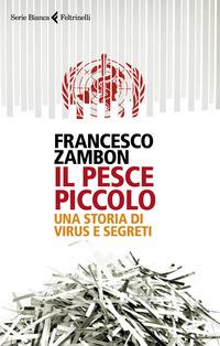 PESCE PICCOLO - UNA STORIA DI VIRUS E SEGRETI di ZAMBON FRANCESCO