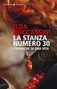 STANZA NUMERO 30 - CRONACHE DI UNA VITA di BOCCASSINI ILDA