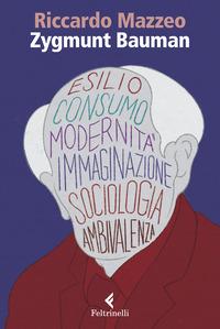 ZYGMUNT BAUMAN - ESILIO CONSUMO MODERNITA' IMMAGINAZIONE SOCIOLOGIA AMBIVALENZA di...