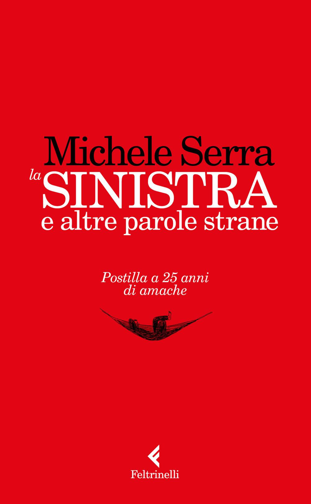 SINISTRA E ALTRE PAROLE STRANE. POSTILLA A 25 ANNI DI AMACHE (LA) - 9788807492280