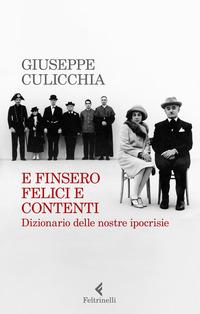 E FINSERO FELICI E CONTENTI - DIZIONARIO DELLE NOSTRE IPOCRISIE di CULICCHIA GIUSEPPE