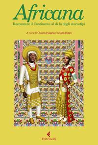 AFRICANA - RACCONTARE IL CONTINENTE AL DI LA' DEGLI STEREOTIPI di PIAGGIO C. - SCEGO I.