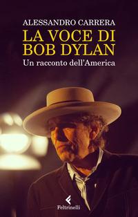 VOCE DI BOB DYLAN - UN RACCONTO DELL'AMERICA di CARRERA ALESSANDRO