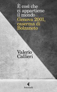 E' COSI' CHE CI APPARTIENE IL MONDO - GENOVA 2001 CASERMA DI BOLZANETO di CALLIERI VALERIO