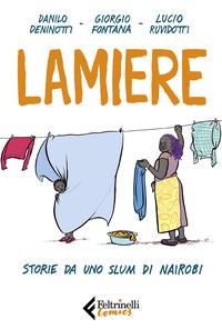 LAMIERE - STORIE DA UNO SLUM DI NAIROBI di DENINOTTI D. - FONTANA G. - RUVIDOTTI L.