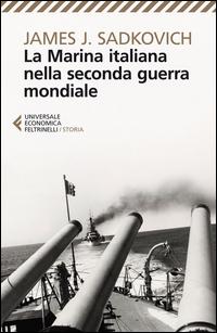 MARINA ITALIANA NELLA SECONDA GUERRA MONDIALE di SADKOVICH JAMES J.
