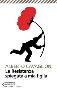 RESISTENZA SPIEGATA A MIA FIGLIA di CAVAGLION ALBERTO