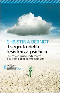 SEGRETO DELLA RESISTENZA PSICHICA di BERNDT CHRISTINA