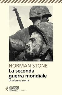 SECONDA GUERRA MONDIALE - UNA BREVE STORIA di STONE NORMAN