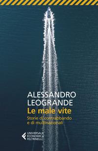 MALE VITE - STORIE DI CONTRABBANDO E DI MULTINAZIONALI di LEOGRANDE ALESSANDRO
