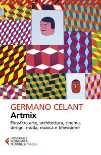 ARTMIX - FLUSSI TRA ARTE ARCHITETTURA CINEMA DESIGN MODA MUSICA E TELEVISIONE di CELANT...