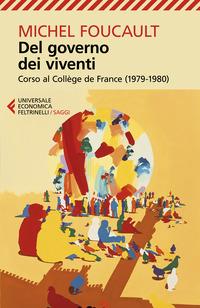 DEL GOVERNO DEI VIVENTI - CORSO AL COLLEGE DE FRANCE 1979 - 1980 di FOUCAULT MICHEL