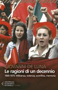 RAGIONI DI UN DECENNIO - 1969 - 1979 MILITANZA VIOLENZA SCONFITTA MEMORIA di DE LUNA...