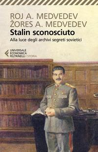 STALIN SCONOSCIUTO - ALLA LUCE DEGLI ARCHIVI SEGRETI SOVIETICI di MEDVEDEV R.A. -...