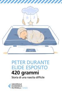 420 GRAMMI - STORIA DI UNA NASCITA DIFFICILE di DURANTE PETER ESPOSITO ELIDE