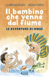 BAMBINO CHE VENNE DAL FIUME - LE AVVENTURE DI MOSE' di GOLDKORN W. - STAINO S.