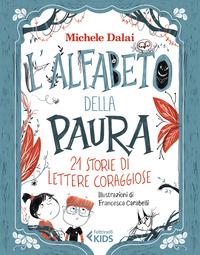 ALFABETO DELLA PAURA - 21 STORIE DI LETTERE CORAGGIOSE di DALAI M. - CARABELLI F.