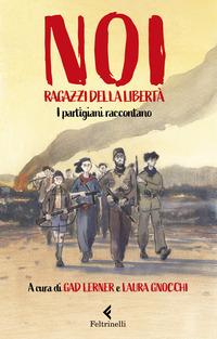 NOI RAGAZZI DELLA LIBERTA' - I PARTIGIANI RACCONTANO di LERNER G. - GNOCCHI L.