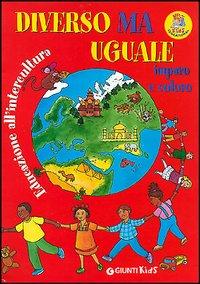 DIVERSO MA UGUALE. IMPARO E COLORO. EDUCAZIONE ALL'INTERCULTURA - 9788809032392