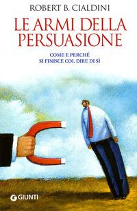Copertina del Libro: Le armi della persuasione. Come e perché si finisce col dire di sì
