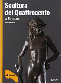 SCULTURA DEL QUATTROCENTO A FIRENZE - ART DOSSIER 297 di CISERI ILARIA