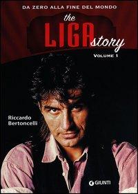 THE LIGA STORY 1 - DA ZERO ALLA FINE DEL MONDO di BERTONCELLI RICCARDO