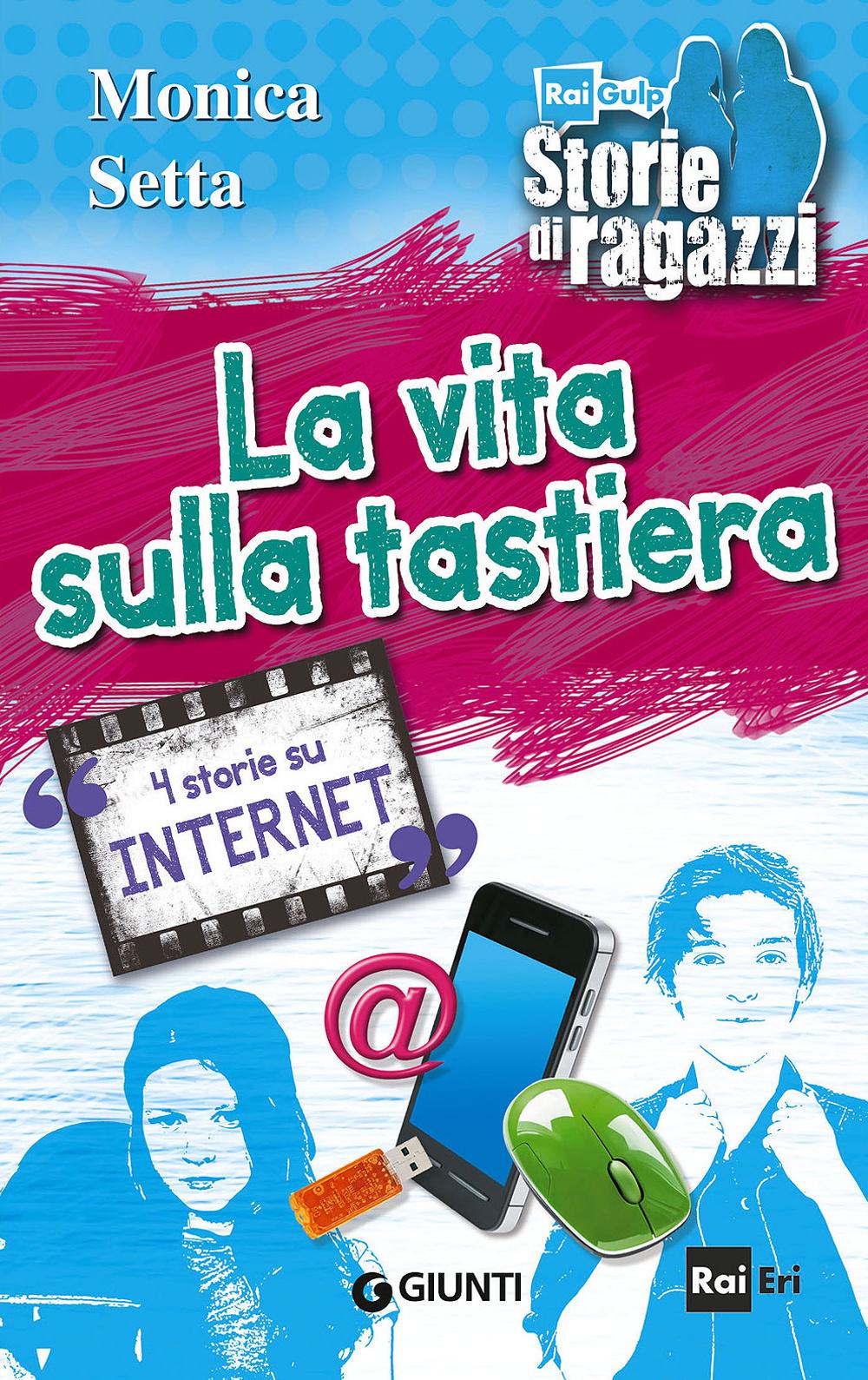 VITA SULLA TASTIERA. 4 STORIE SU INTERNET (LA) - 9788809795440