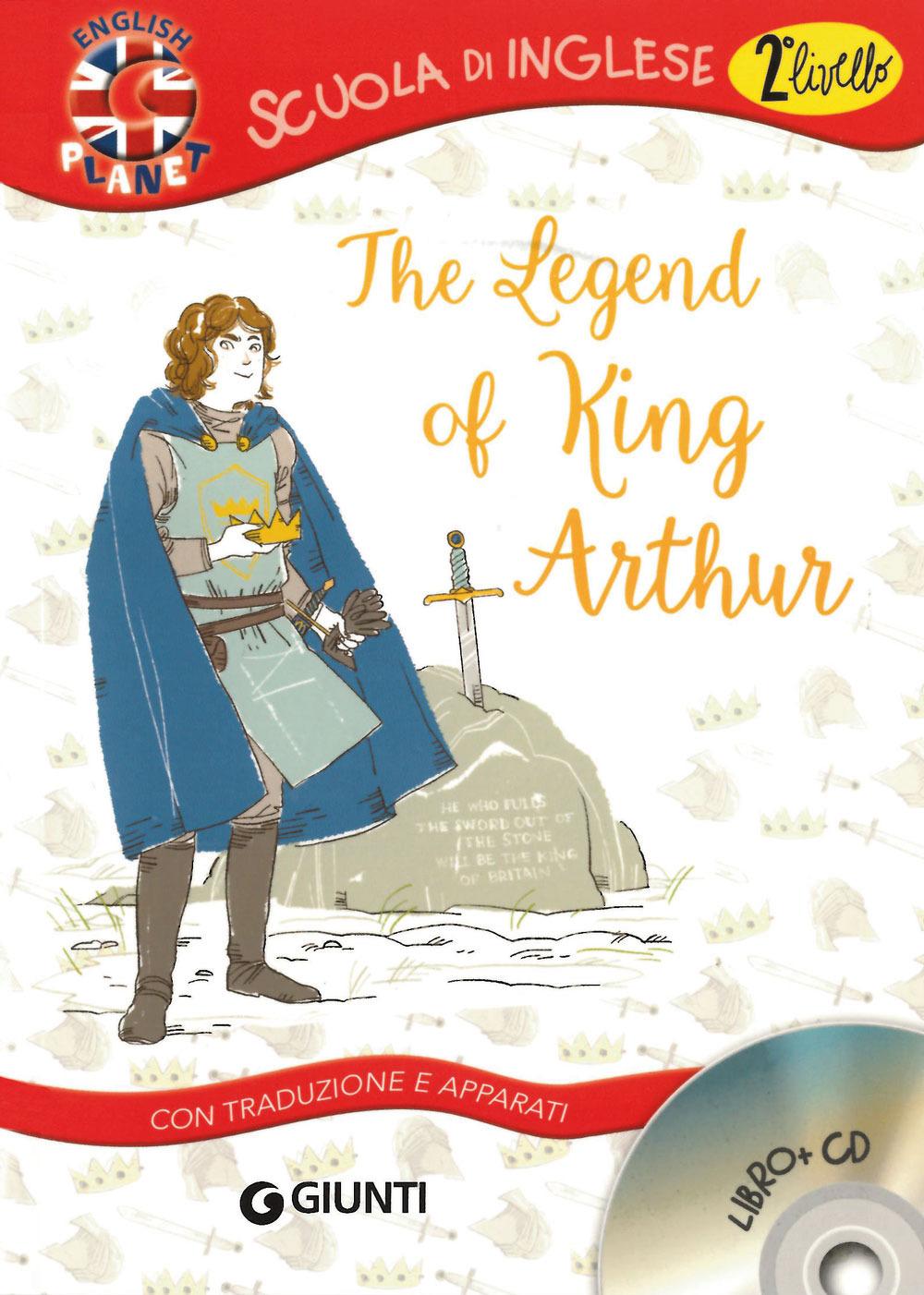 LEGEND OF KING ARTHUR. CON TRADUZIONE E DIZIONARIO. CON CD AUDIO (THE) - 9788809829541