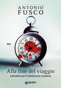 ALLA FINE DEL VIAGGIO - SOLITUDINE PER IL COMMISSARIO CASABONA di FUSCO ANTONIO