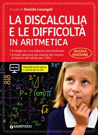 DISCALCULIA E LE DIFFICOLTA' IN ARITMETICA di LUCANGELI DANIELA