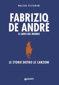 FABRIZIO DE ANDRE' IL LIBRO DEL MONDO - LE STORIE DIETRO LE CANZONI di PISTARINI WALTER