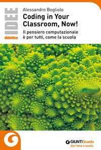 CODING IN YOUR CLASSROOM NOW IL PENSIERO COMPUTAZIONALE E' PER TUTTI COME LA SCUOLA di...
