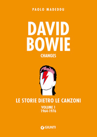DAVID BOWIE CHANGES LE STORIE DIETRO LE CANZONI 1 1964 - 1976 di MADEDDU PAOLO